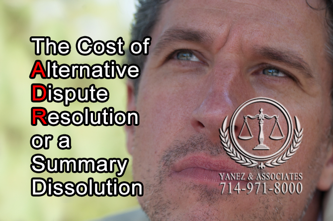 The Cost of Alternative Dispute Resolution or a Summary Dissolution
