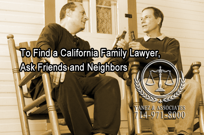 To Find a CA Family Lawyer, Ask Friends and Neighbors