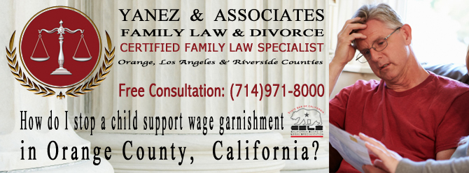 How do I stop a child support wage garnishment in Aanta Ana Anaheim ca
