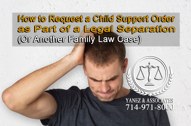 How to Request a Child Support Order as Part of a Legal Separation (Or Another Family Law Case)