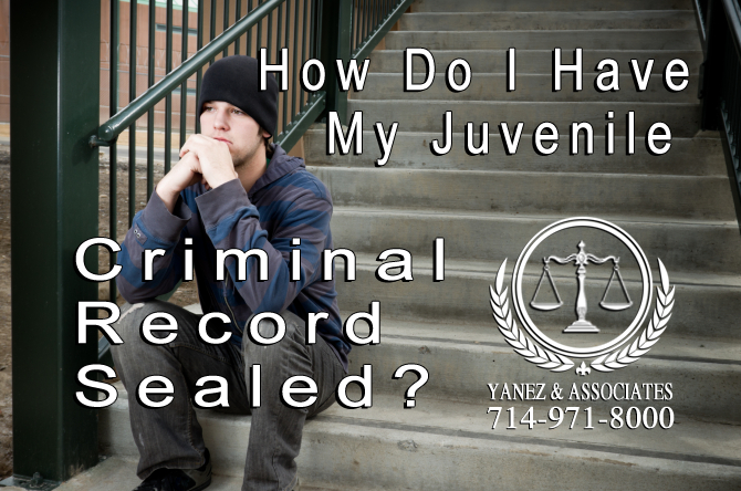 I Want to Know How Do I Have My Juvenile Criminal Record Sealed in California!
